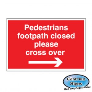 Pedestrians Footpath Closed Cross Over Signs Right Arrow 600mm
